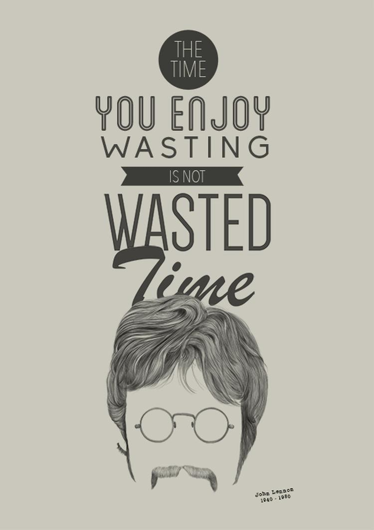Poster John Lennon Quote The Time You Enjoy Wasting Is Not Wasted